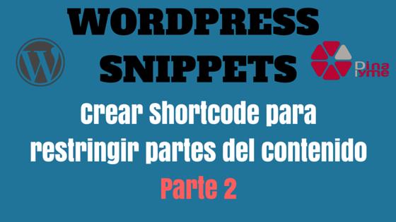 Copia de Crear Shortcode para restringir partes del contenido - Parte 2