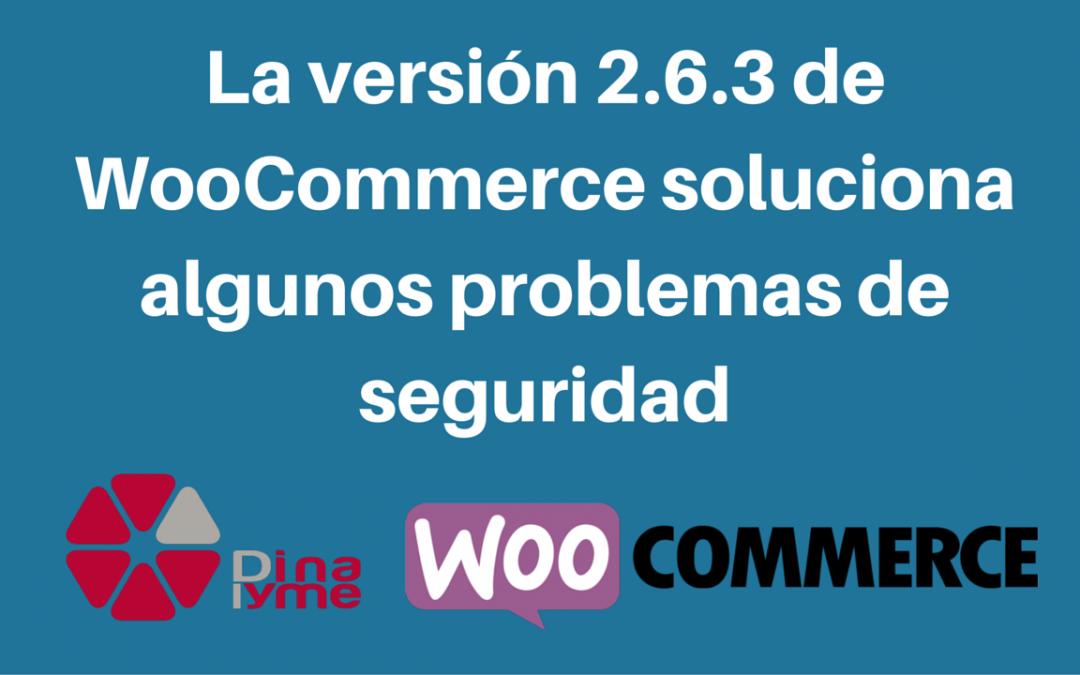 La versión 2.6.3 de WooCommerce soluciona algunos problemas de seguridad